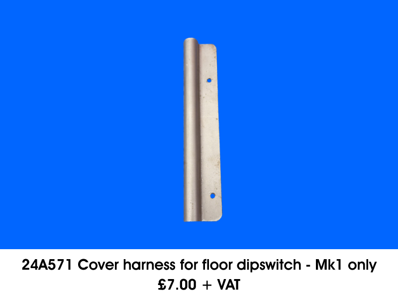 24A571 COVER HARNESS FOR FLOOR DIPSWITCH - MK1 ONLY